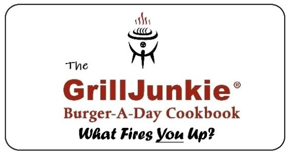 Grill Junkie Burger a Day Cookbook